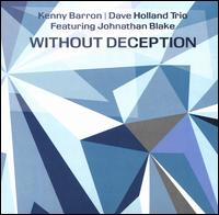 Without Deception - Kenny Barron/Dave Holland/Johnathan Blake