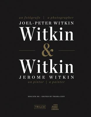 Witkin & Witkin: Joel-Peter Witkin, a Photographer; Jerome Witkin, a Painter - Ziff, Trisha