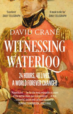 Witnessing Waterloo: 24 Hours, 48 Lives, a World Forever Changed - Crane, David