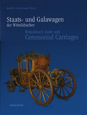 Wittelsbach State and Ceremonial Carriages Vol 1, - Wackemagel, Rudolf H