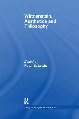 Wittgenstein, Aesthetics and Philosophy - Lewis, Peter B., Mr. (Editor)