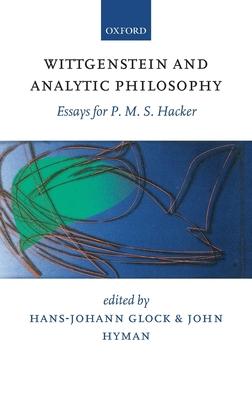 Wittgenstein and Analytic Philosophy: Essays for P. M. S. Hacker - Glock, Hans-Johann (Editor), and Hyman, John (Editor)