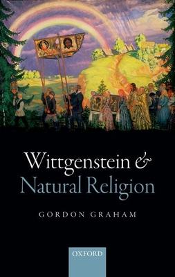 Wittgenstein and Natural Religion - Graham, Gordon