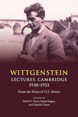 Wittgenstein: Lectures, Cambridge 1930-1933: From the Notes of G. E. Moore - Stern, David G. (Editor), and Rogers, Brian (Editor), and Citron, Gabriel (Editor)