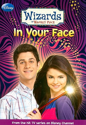 Wizards of Waverly Place #03: In Your Face - Alexander, Heather (Adapted by), and Greenwald, Todd J
