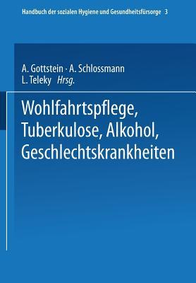 Wohlfahrtspflege Tuberkulose - Alkohol Geschlechtskrankheiten - Dresel, Ernst Gerhard, and Gottstein, Adolf, and Schlomann, Arthur