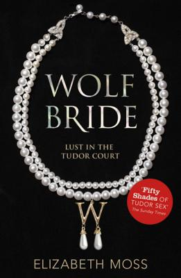 Wolf Bride (Lust in the Tudor court - Book One) - Moss, Elizabeth
