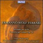 Wolf-Ferrari: Serenade per Archi; Concerto per Violino Op. 26