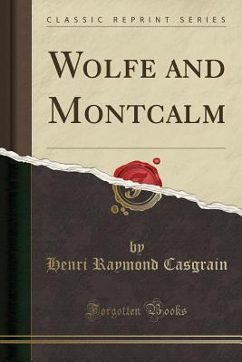 Wolfe and Montcalm (Classic Reprint) - Casgrain, Henri Raymond