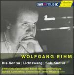 Wolfgang Rihm: Dis-Kontur; Lichtzwang; Sub-Kontur