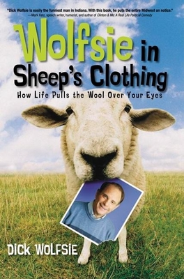 Wolfsie in Sheep's Clothing: How Life Pulls the Wool Over Your Eyes - Wolfsie, Dick, and Yerega, Jessica (Editor)