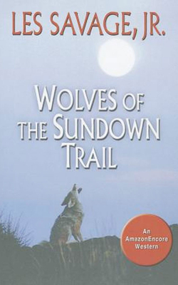 Wolves of the Sundown Trail - Savage, Les