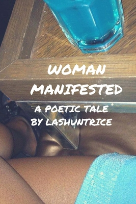 Woman Manifested: A Poetic Tale - Lashuntrice