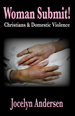 Woman Submit! Christians & Domestic Violence - Andersen, Jocelyn E