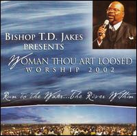 Woman Thou Art Loosed: Worship 2002 - Run to the Water...The River Within - Bishop T.D. Jakes
