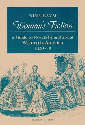 Woman's Fiction: A Guide to Novels by and about Women in America, 1820-70 - Baym, Nina