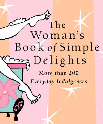Womans Simple Delight: More Than 200 Everyday Indulgences - Colburn, Kerry