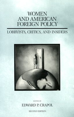 Women and American Foreign Policy: Lobbyists, Critics, and Insiders (America in the Modern World) - Crapol, Edward P