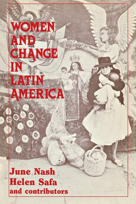 Women and Change in Latin America: New Directions in Sex and Class - Nash, June, Professor (Editor), and Safa, Helen Icken (Photographer)