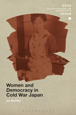 Women and Democracy in Cold War Japan - Bardsley, Jan
