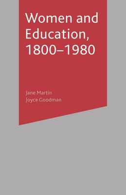 Women and Education, 1800-1980 - Martin, Jane, and Goodman, Joyce