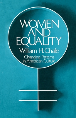 Women and Equality: Changing Patterns in American Culture - Chafe, William H