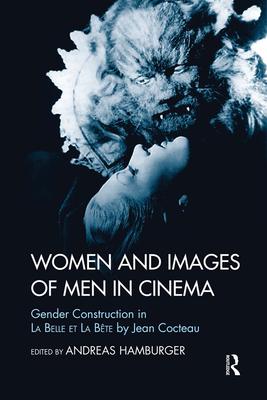 Women and Images of Men in Cinema: Gender Construction in La Belle et la Bete by Jean Cocteau - Hamburger, Andreas