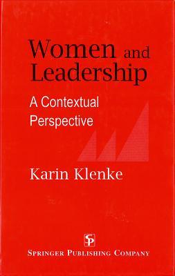 Women and Leadership: A Contextual Perspective - Klenke, Karin, PhD