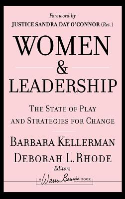 Women and Leadership: The State of Play and Strategies for Change - Rhode, Deborah L (Editor), and Kellerman, Barbara (Editor), and O'Connor, Sandra Day (Foreword by)