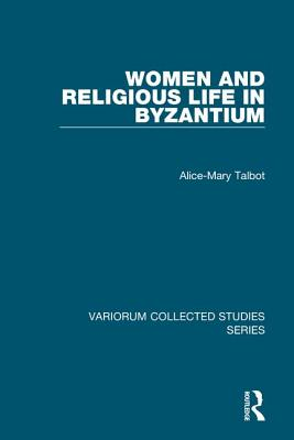 Women and Religious Life in Byzantium - Talbot, Alice-Mary