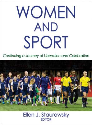 Women and Sport: Continuing a Journey of Liberation and Celebration - Staurowsky, Ellen J (Editor)