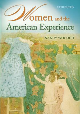 Women and the American Experience - Woloch, Nancy, Ph.D.