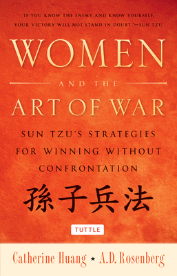 Women and the Art of War: Sun Tzu's Strategies for Winning Without Confrontation - Huang, Catherine, and Rosenberg, Arthur D.