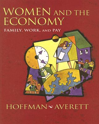 Women and the Economy: Family, Work, and Pay - Hoffman, Saul D, and Averett, Susan L