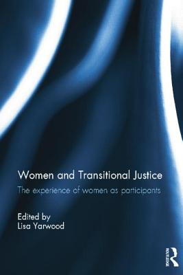 Women and Transitional Justice: The Experience of Women as Participants - Yarwood, Lisa (Editor)