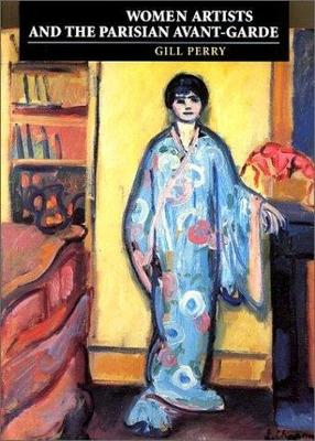 Women Artists and the Parisian Avant-Garde: Modernism and Feminine Art, 1900 to the Late 1920s - Perry, Gillian