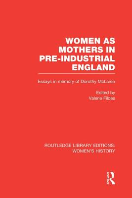 Women as Mothers in Pre-Industrial England - Fildes, Valerie (Editor)