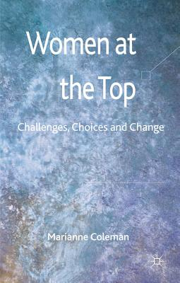 Women at the Top: Challenges, Choices and Change - Coleman, Marianne