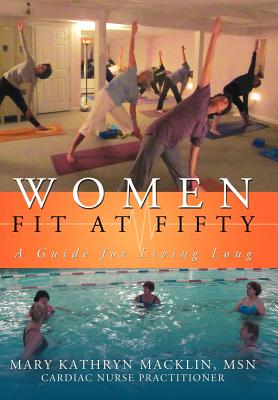 Women: Fit at Fifty: A Guide for Living Long - Macklin Msn, Mary Kathryn