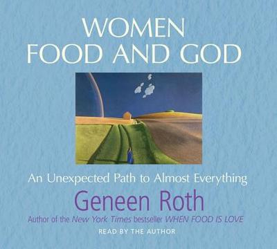 Women Food and God: An Unexpected Path to Almost Everything - Roth, Geneen (Read by)