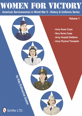 Women for Victory: American Servicewomen in World War II History and Uniforms Series - Volume 1 - Goebel, Katy Endruschat