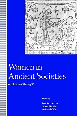 Women in Ancient Societies - Archer, Leonie J (Editor), and Fischler, Susan (Editor), and Wyke, Maria (Editor)