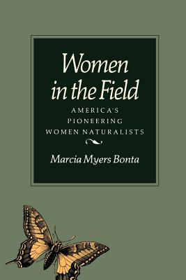 Women in the Field: America's Pioneering Women Naturalists - Bonta, Marcia