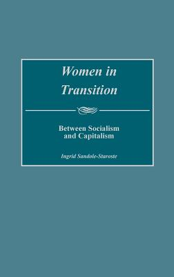 Women in Transition: Between Socialism and Capitalism - Sandole-Staroste, Ingrid