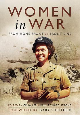 Women in War: From Home Front to Front Line - Lee, Celia (Editor), and Strong, Paul (Editor)