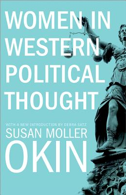 Women in Western Political Thought - Okin, Susan Moller, and Satz, Debra (Introduction by)