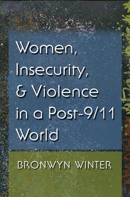 Women, Insecurity, and Violence in a Post-9/11 World - Winter, Bronwyn