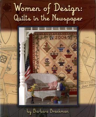Women of Design: Quilts in the Newspaper - Brackman, Barbara