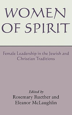 Women of Spirit: Female Leadership in the Jewish and Christian Traditions - Ruether, Rosemary Radford (Editor), and McLaughlin, Eleanor (Editor)