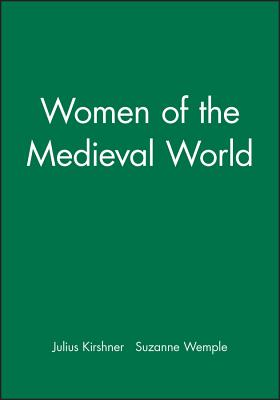 Women of the Medieval World: New Perspectives on the Past - Kirshner, Julius (Editor), and Wemple, Suzanne (Editor)
